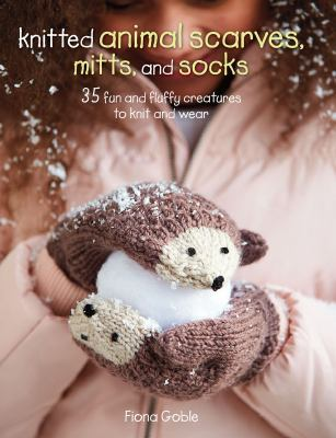Cover image for Knitted animal scarves, mitts and socks : 35 fun and fluffy creatures to knit and wear