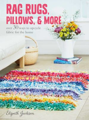 Cover image for Rag rugs, pillows, & more : over 30 ways to upcycle fabric for the home