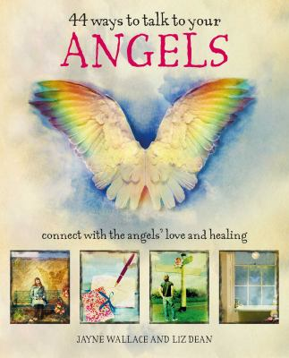 Cover image for 44 ways to talk to your angels : connect with the angels' love and healing