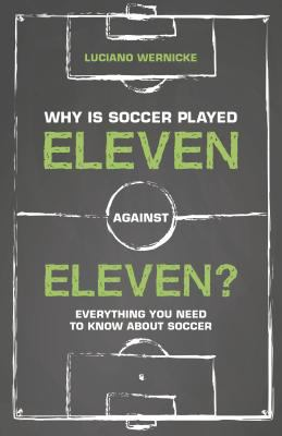 Cover image for Why is soccer played eleven against eleven? : everything you need to know about soccer