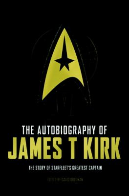 Cover image for The autobiography of James T. Kirk : the story of Starfleet's greatest captain