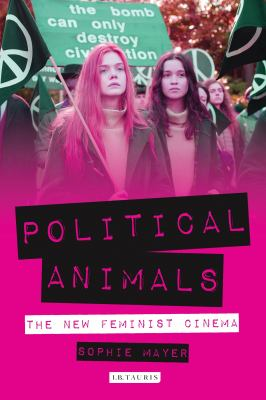 Cover image for Political animals : the new feminist cinema