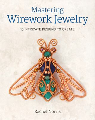 Cover image for Mastering wirework jewelry : 15 intricate designs to create