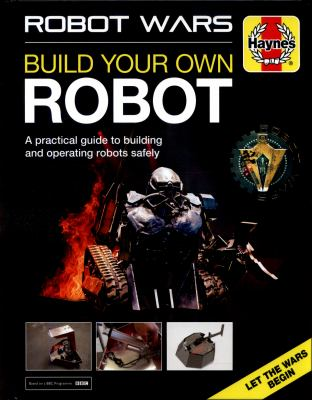 Cover image for Robot wars : build your own robot : a practical guide to building and operating robots safely
