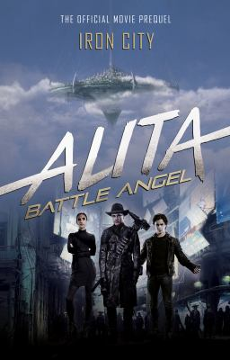 Cover image for Alita, Battle Angel : Iron City : the official movie prequel