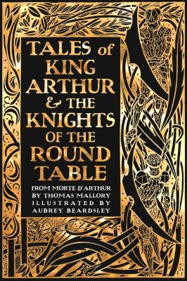 Cover image for Tales of King Arthur & the knights of the round table : from Le Morte d'Arthur