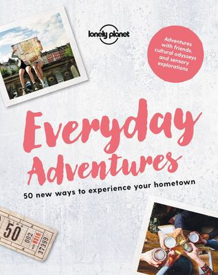 Cover image for Everyday adventures : 50 new ways to experience your hometown