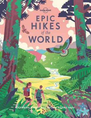 Cover image for Epic hikes of the world : explore the planet's most thrilling treks and trails.