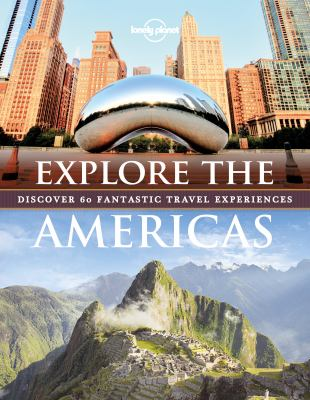Cover image for Explore the Americas : discover 60 fantastic travel experiences