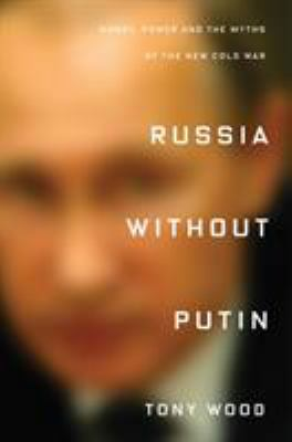 Cover image for Russia without Putin : money, power and the myths of the new Cold War