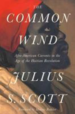 Cover image for The common wind : Afro-American currents in the age of the Haitian Revolution