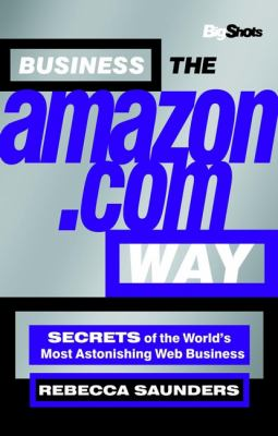 Cover image for Business the Amazon.com way : secrets of the world's most astonishing Web business