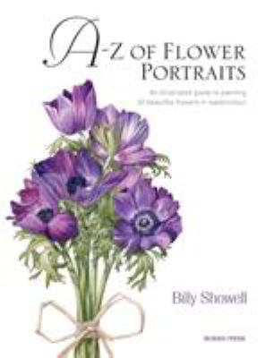 Cover image for A-Z of flower portraits : an illustrated guide to painting 40 beautiful flowers in watercolour