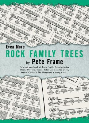 Cover image for Even more rock family trees : a brand new book of rock family trees featuring Oasis, Nirvana, Suede, Elton John, Miles Davis, Martin Carthy & the Watersons & many more--