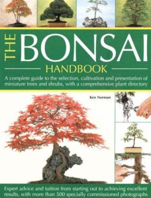 Cover image for The bonsai handbook : a complete guide to the selection, cultivation and presentation of miniature trees and shrubs, with a comprehensive plant directory