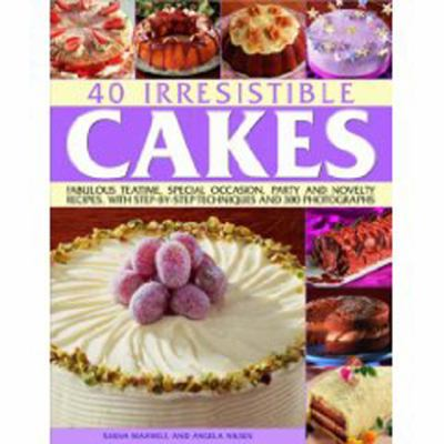 Cover image for 40 irresistible cakes : fabulous teatime, special occasion, party and novelty recipes, with step-by-step techniques and 300 photographs