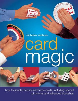 Cover image for Card magic : how to shuffle, control and force cards, including special gimmicks and advanced flourishes