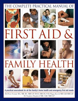 Cover image for The complete practical manual of first aid & family health : a practical sourcebook for all the family's home health and emergency first-aid needs