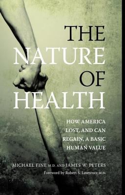 Cover image for The nature of health : how America lost, and can regain, a basic human value