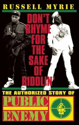 Cover image for Don't rhyme for the sake of riddlin' : the authorized story of Public Enemy