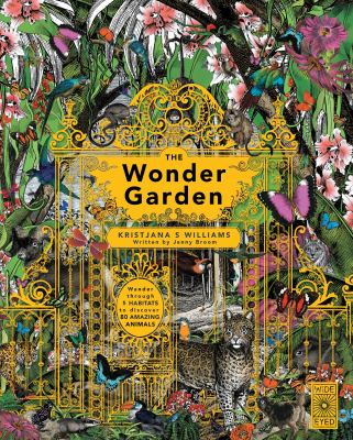 Cover image for The wonder garden : wander through 5 habitats to discover 80 amazing animals