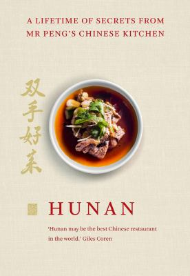 Cover image for Hunan : a lifetime of secrets from Mr Peng's Chinese kitchen
