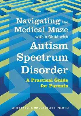 Cover image for Navigating the medical maze with a child with autism spectrum disorder : a practical guide for parents