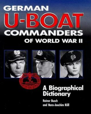Cover image for German U-boat commanders of World War II : a biographical dictionary