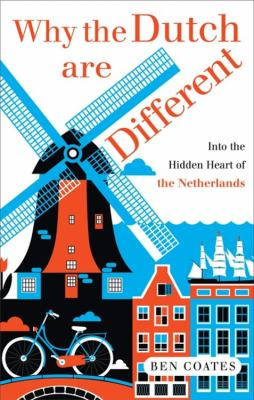 Cover image for Why the Dutch are different : a journey into the hidden heart of the Netherlands