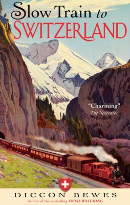 Cover image for Slow train to Switzerland : one tour, two trips, 150 years -- and a world of change apart