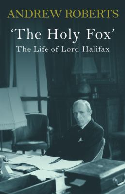Cover image for The Holy Fox : the life of Lord Halifax