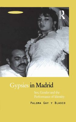 Cover image for Gypsies in Madrid : sex, gender and the performance of identity