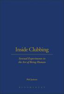 Cover image for Inside clubbing : sensual experiments in the art of being human