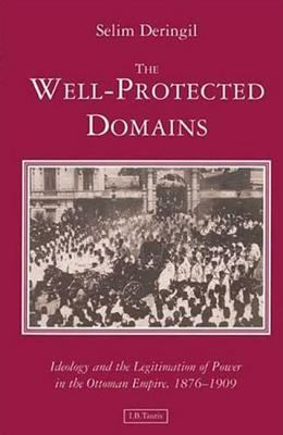 Cover image for The well-protected domains : ideology and the legitimation of power in the Ottoman Empire, 1876-1909