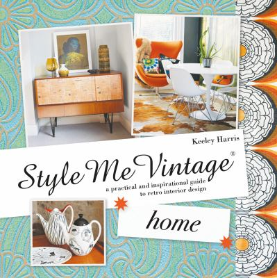 Cover image for Style me vintage. Home : a practical and inspirational guide to retro interior design