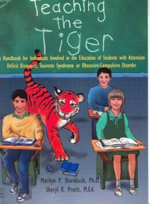 Cover image for Teaching the tiger : a handbook for individuals involved in the education of students with attention deficit disorders, tourette syndrome, or obsessive-compulsive disorder