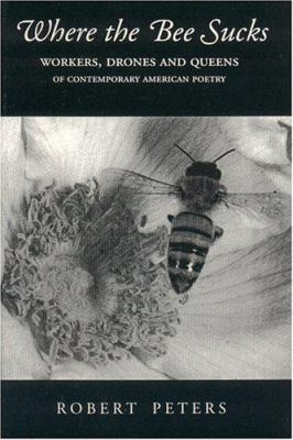 Cover image for Where the bee sucks : workers, drones and queens of contemporary American poetry