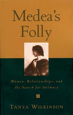 Cover image for Medea's folly : women, relationships, and the search for intimacy