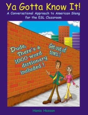 Cover image for Ya gotta know it! : a conversational approach to American slang for the ESL classroom
