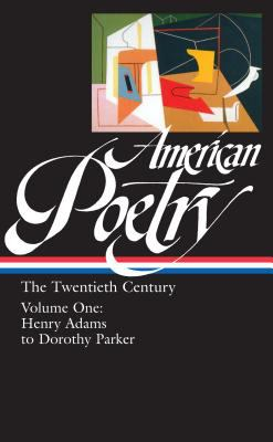Cover image for American poetry. The twentieth century, Volume one, Henry Adams to Dorothy Parker.