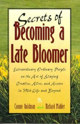 Cover image for Secrets of becoming a late bloomer : extraordinary ordinary people on the art of staying creative, alive, and aware in mid-life and beyond