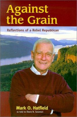 Cover image for Against the grain : reflections of a rebel Republican