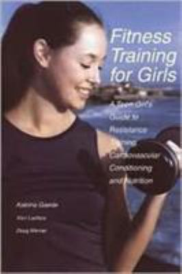 Cover image for Fitness training for girls : a teen girl's guide to resistance training, cardiovascular conditioning and nutrition