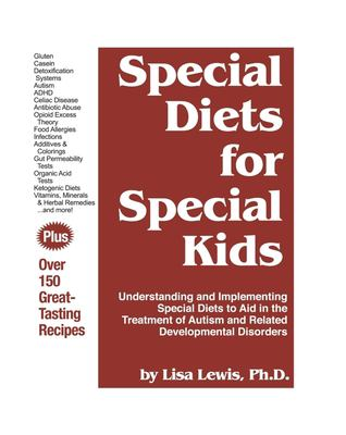Cover image for Special diets for special kids : understanding and implementing a gluten and casein free diet to aid in the treatment of autism and related developmental disorders