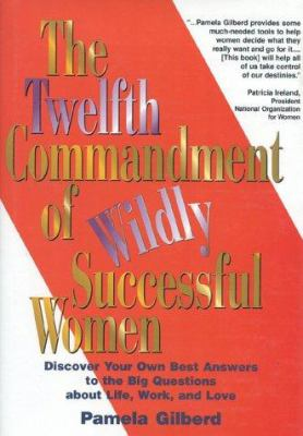 Cover image for The twelfth commandment of wildly successful women : discover your own best answers to the big questions about life, work, and love