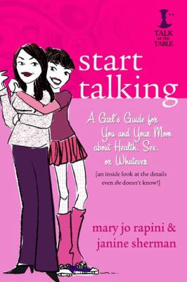 Cover image for Start talking : a girl's guide for you and your mom about health, sex, or whatever : [an inside look at the details even she doesn't know!]