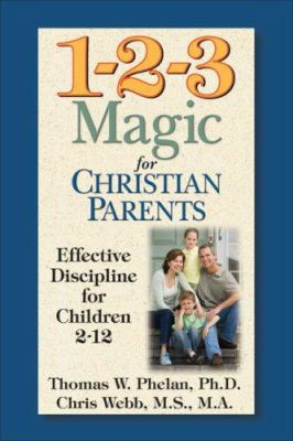 Cover image for 1-2-3 magic for Christian parents : [effective discipline for children 2-12]