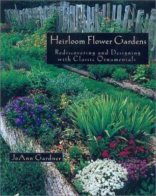 Cover image for The heirloom flower garden : rediscovering and designing with classic ornamentals