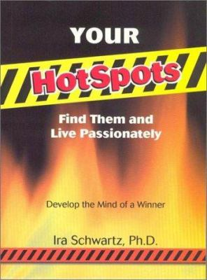 Cover image for Your hotspots : find them and live passionately : develop the mind of a winner