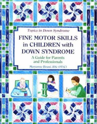 Cover image for Fine motor skills in children with Down syndrome : a guide for parents and professionals